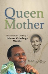 Queen Mother: The Remarkable Life Story of Rebecca Zirimbuga Musoke - eBook