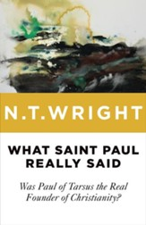 What Saint Paul Really Said: Was Paul of Tarsus the Real Founder of Christianity? - Slightly Imperfect