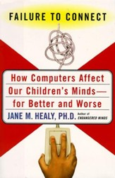 Failure to Connect: How Computers Affect Our Children's Minds-For Better and Worse - eBook