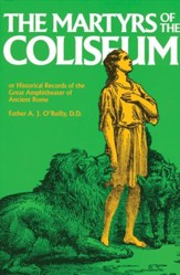 The Martyrs of the Coliseum or Historical Records of the Great Amphitheater of Ancient Rome - eBook
