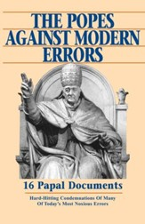 The Popes Against Modern Errors: 16 Papal Documents: Hard-Hitting Condemnations of Many of Today's Most Notorious Errors - eBook