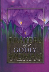 Prayers of a Godly Woman: 100 Devotions and Prayers