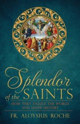 Splendor of the Saints: How They Dazzle the World and Shape History - eBook