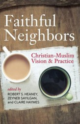 Faithful Neighbors: Christian-Muslim Vision and Practice - eBook
