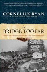 A Bridge Too Far: The Classic History of the Greatest Battle of World War II - eBook