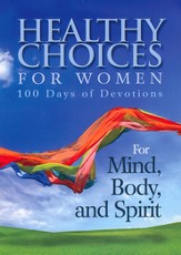Healthy Choices for Women: 100 Days of Devotions For Mind, Body, and Spirit