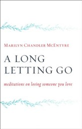 A Long Letting Go: Meditations for Those Who Mourn