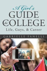 A Girls Guide to College: Life, Guys, & Career - eBook