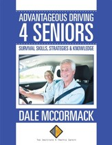 Advantageous Driving 4 Seniors: Survival Skills, Strategies & Knowledge - eBook
