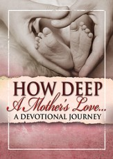 How Deep a Mother's Love...A Devotional Journey