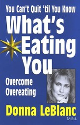 You Can't Quit Until You Know What's Eating You:  Overcoming Compulsive Eating