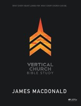 Vertical Church: What Every Heart Longs For, What Every Church Can Be, Member Book
