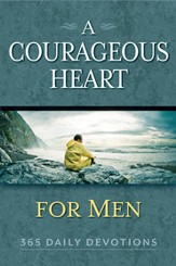 A Courageous Heart for Men...365 Daily Devotions