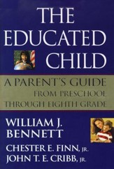 The Educated Child: A Parents Guide From Preschool Through Eighth Grade - eBook