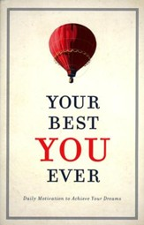 Your Best You Ever...Daily Inspiration to Keep You Motivated for the Journey