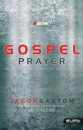 Gospel Prayer: Realizing the Power of the Gospel, Member Book