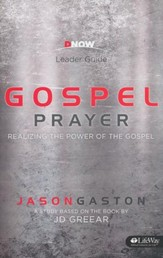 Gospel Prayer: Realizing the Power of the Gospel (Leader Guide)