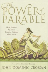 The Power of Parables: How Fiction by Jesus Became Fiction About Jesus