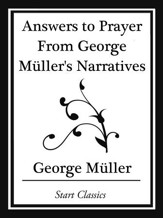 Answers to Prayer From George Muller's Narratives (Start Classics) - eBook