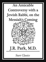 An Amicable Controversy with a Jewish Rabbi, on the Messiah's Coming - eBook
