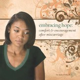 Embracing Hope:  Comfort & Encouragement After Miscarriage - Booklet