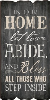 In Our Home, Let Love Abide, Mini Print/Fence Post Look 5.75W X 11.5H