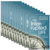 The Interrupted Life: Lessons From Jonah (Pack of 10)