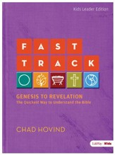 Fast Track: Genesis to Revelation: The Quickest Way to Understand the Bible (Kids Edition) (Leader Guide)