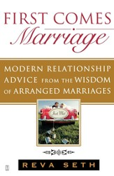 First Comes Marriage: Modern Relationship Advice from the Wisdom of Arranged Marriages - eBook