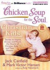 Chicken Soup for the Soul: Christian Kids - Stories to Inspire, Amuse, and Warm the Hearts of Christian Kids and Their Parents on CD