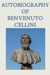 Autobiography of Benvenuto Cellini - eBook