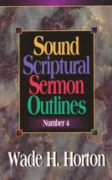 Sound Scriptural Sermon Outlines, Volume 4