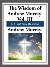 The Wisdom of Andrew Murray Volume III - eBook