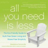 All You Need Is Less: The Eco-friendly Guide to Guilt-Free Green Living and Stress-Free Simplicity - eBook