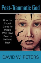 Post-Traumatic God: How the Church Cares for People Who Have Been to Hell and Back - eBook