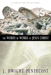 The Words and Works of Jesus Christ: A Study of the Life of Christ - eBook