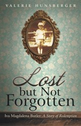 Lost but Not Forgotten: Iva Magdalena Butler: a Story of Redemption - eBook