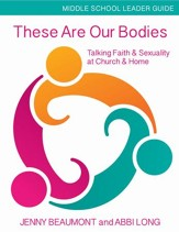 These Are Our Bodies: Talking Faith & Sexuality at Church & Home - Middle School Leader Guide - eBook