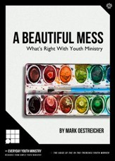 A Beautiful Mess: What's Right With Youth Ministry / Digital original - eBook