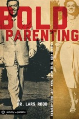 Bold Parenting: Raising Kids to Be More Than Just Rule-Keepers - eBook
