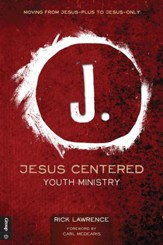 Jesus Centered Youth Ministry: Moving from Jesus-Plus to Jesus-Only - eBook
