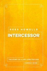 Rees Howells, Intercessor: The Story of a Life Lived for God - eBook