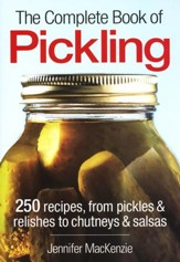 The Complete Book of Pickling: 250 Recipes, From Pickles & Relishes to Chutneys & Salsas