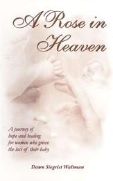 A Rose in Heaven: A Journey of Hope and Healing for  Women who Grieve the Loss of Their Baby