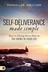 Self-Deliverance Made Simple: Keys to Closing Every Door to the Enemy in Your Life - eBook