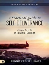 A Practical Guide to Self-Deliverance: Simple Keys to Receiving Freedom - eBook