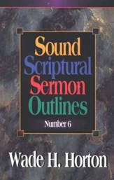 Sound Scriptural Sermon Outlines, Volume 6