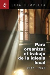 Guia Completa Para Organizar el Trabajo de la Iglesia Local 2017-2020: Guidelines for Leading Your Congregation 2017-2020 Spanish Ministries - eBook