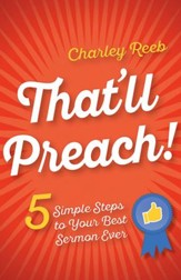 That'll Preach!: 5 Simple Steps to Your Best Sermon Ever - eBook