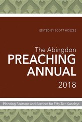 The Abingdon Preaching Annual 2018: Planning Sermons and Services for Fifty-Two Sundays - eBook